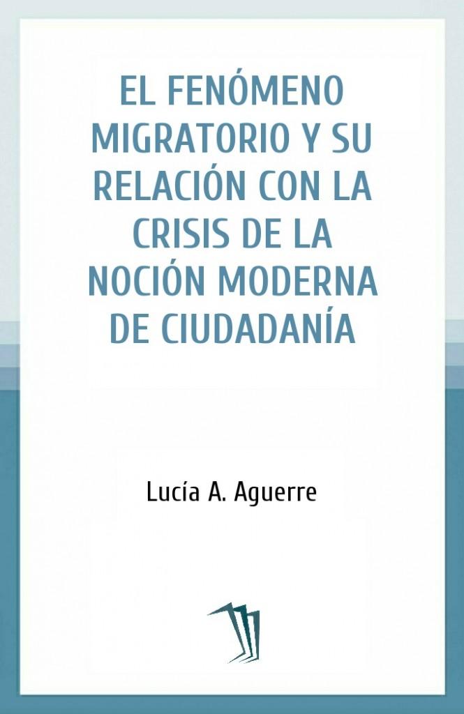 El fenómeno migratorio y su relación con la crisis de la noción moderna de ciudadanía