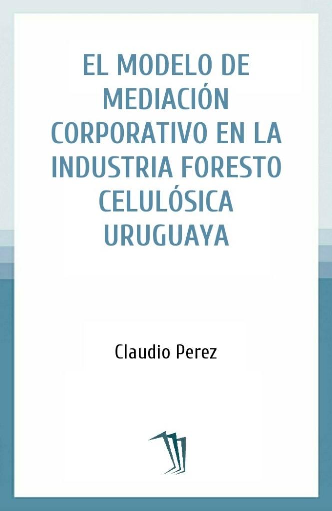 El modelo de mediación corporativo en la industria foresto celulósica uruguaya