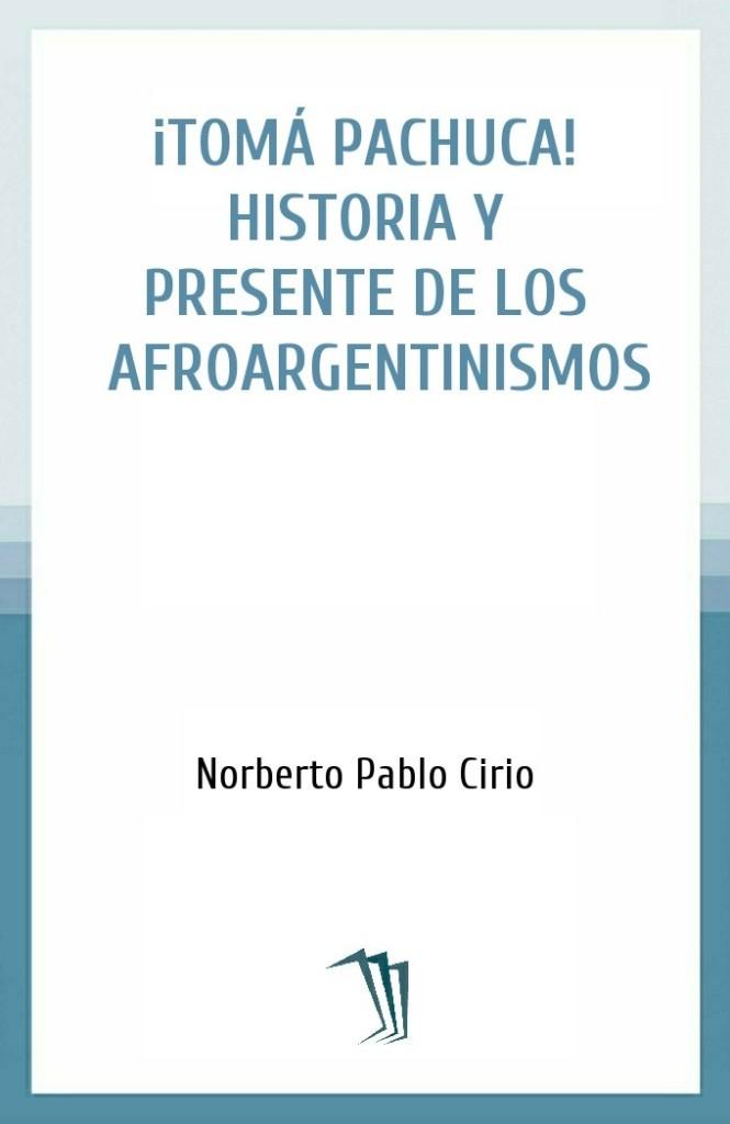 ¡Tomá pachuca! Historia y presente de los afroargentinismos