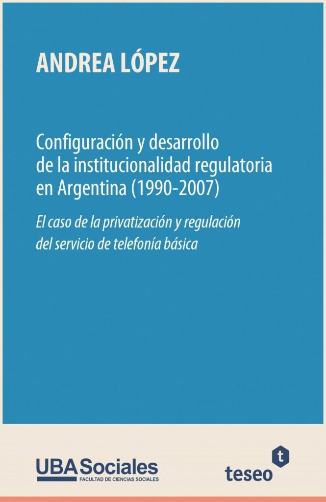 Configuración y desarrollo de la institucionalidad regulatoria en Argentina (1990-2007)
