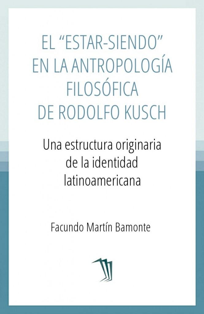 """El """"Estar-Siendo"""" en la antropología filosófica de Rodolfo Kusch"""